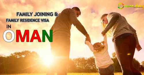 Information and Requirements of Family Joining and Family Residence Visa in Oman