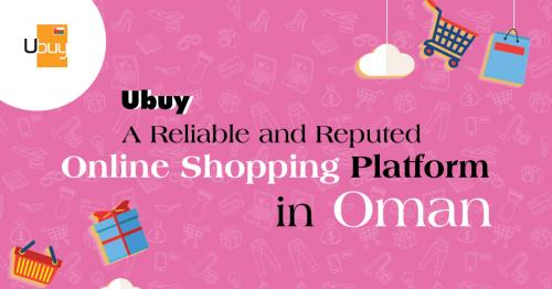 Ubuy: A Reliable and Reputed Online Shopping Platform in Oman